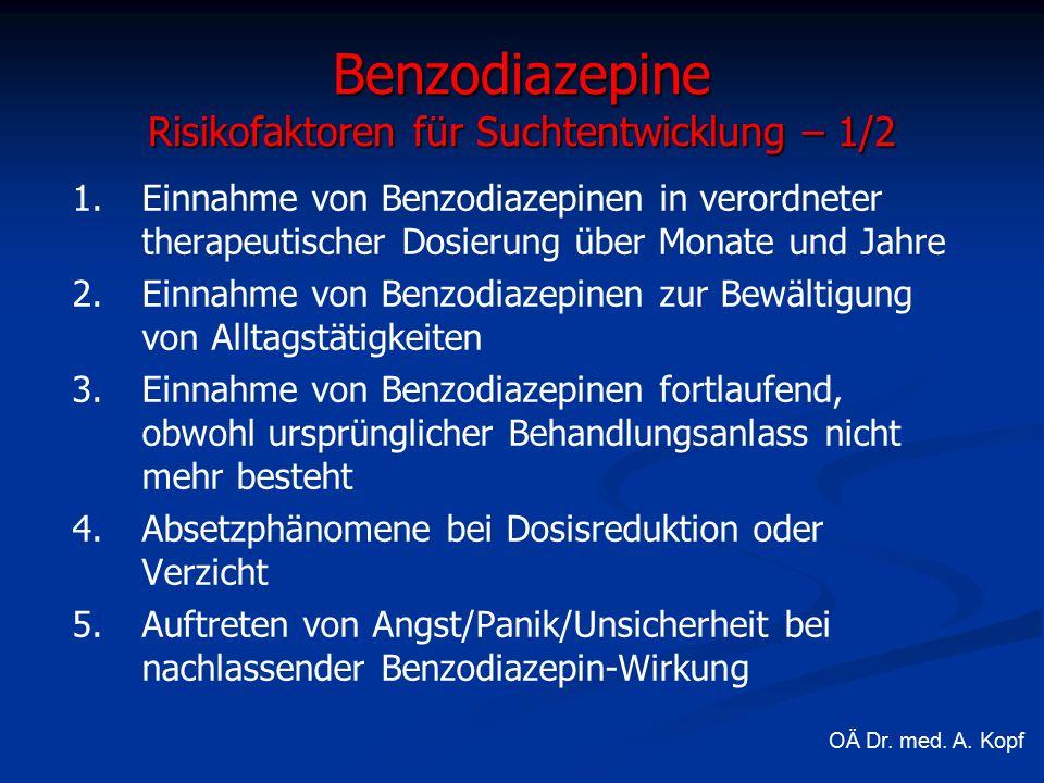 1. 1.Einnahme von Benzodiazepinen in verordneter therapeutischer Dosierung über Monate und Jahre 2.