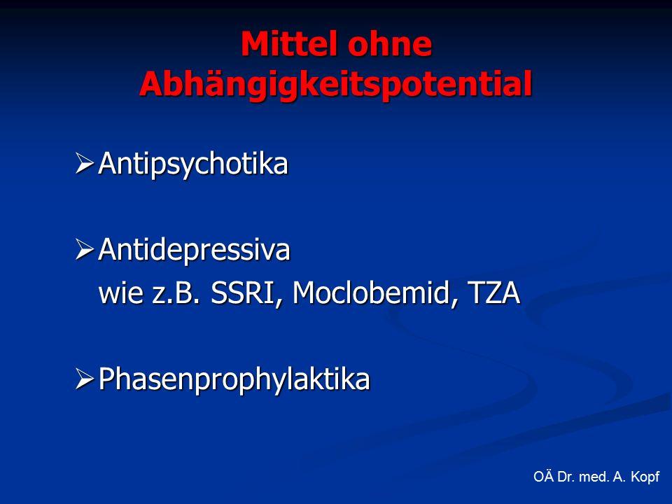 Mittel ohne Abhängigkeitspotential  Antipsychotika  Antidepressiva wie z.B.