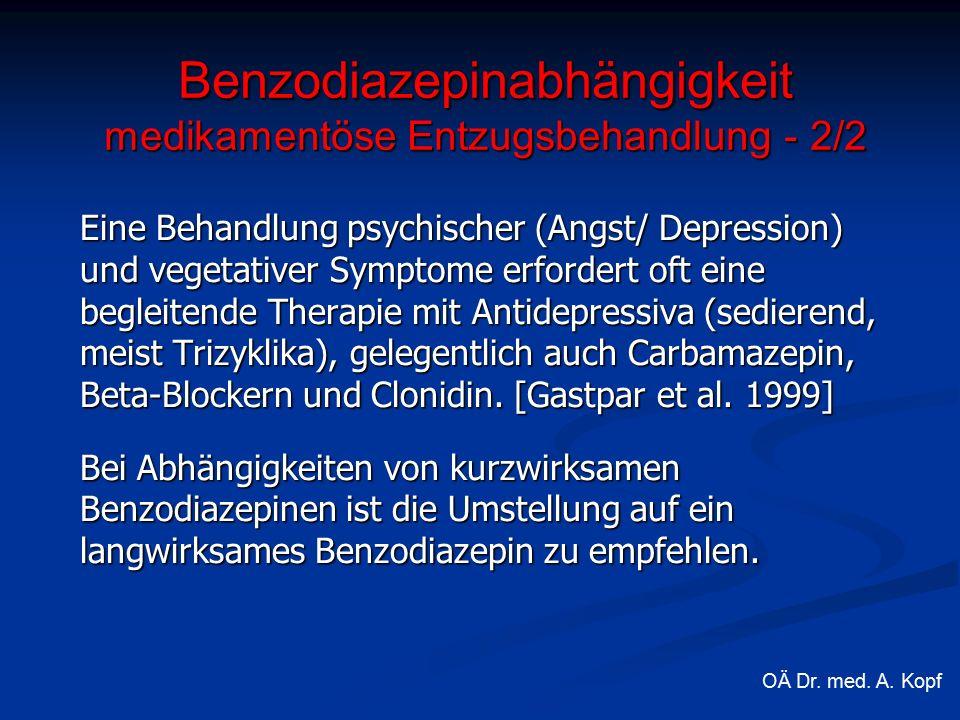 Eine Behandlung psychischer (Angst/ Depression) und vegetativer Symptome erfordert oft eine begleitende Therapie mit Antidepressiva (sedierend, meist Trizyklika), gelegentlich auch Carbamazepin, Beta-Blockern und Clonidin.