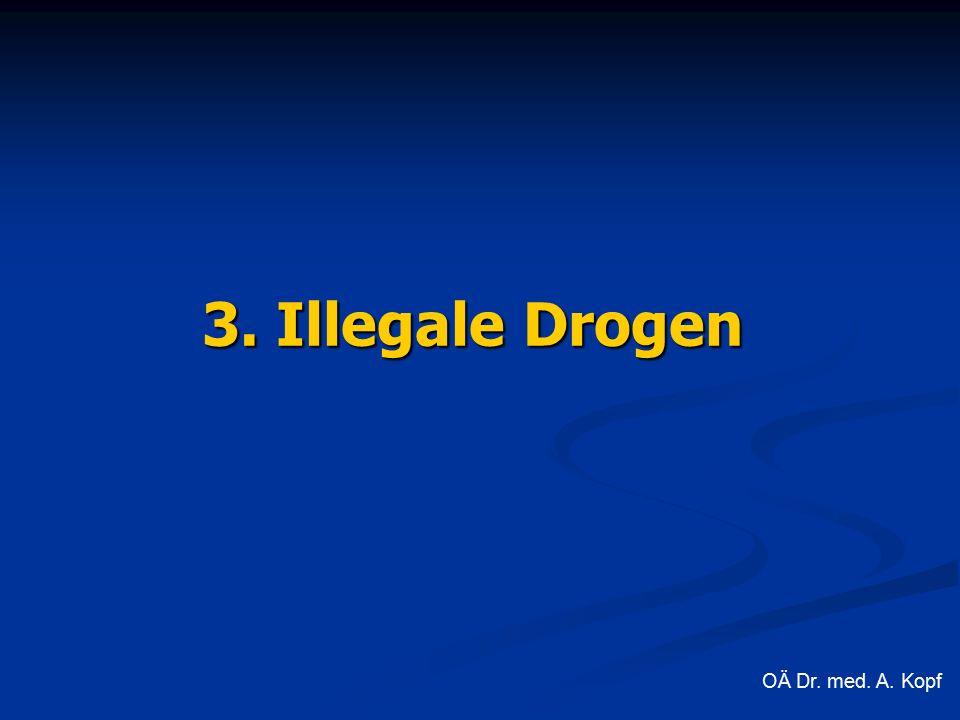 3. Illegale Drogen OÄ Dr. med. A. Kopf