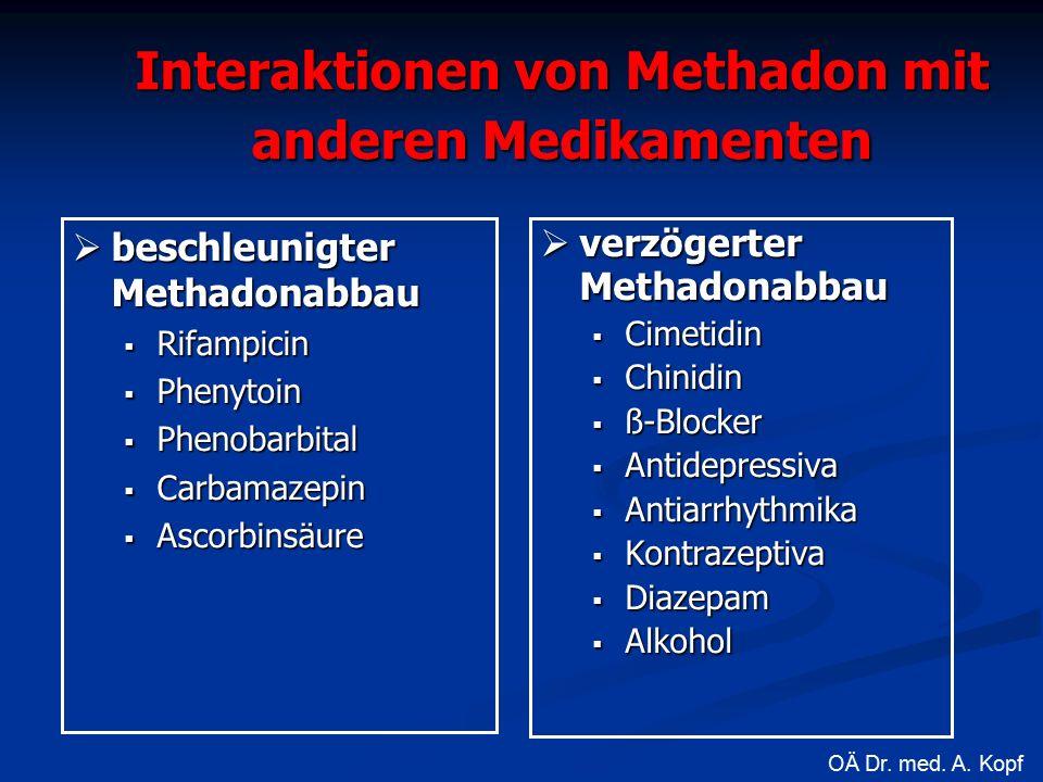Interaktionen von Methadon mit anderen Medikamenten  beschleunigter Methadonabbau  Rifampicin  Phenytoin  Phenobarbital  Carbamazepin  Ascorbinsäure  verzögerter Methadonabbau  Cimetidin  Chinidin  ß-Blocker  Antidepressiva  Antiarrhythmika  Kontrazeptiva  Diazepam  Alkohol OÄ Dr.