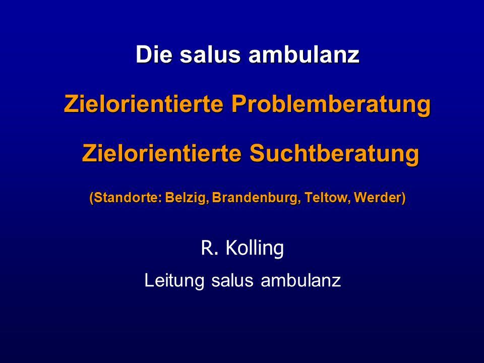 Die salus ambulanz Zielorientierte Problemberatung Zielorientierte Suchtberatung (Standorte: Belzig, Brandenburg, Teltow, Werder) R.