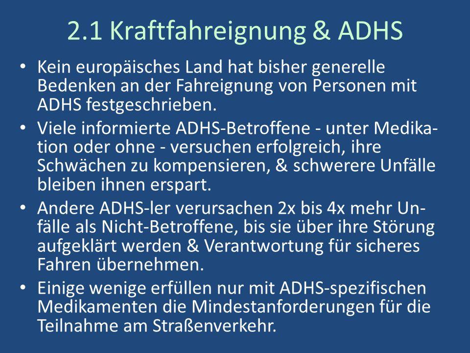 2.1 Kraftfahreignung & ADHS Kein europäisches Land hat bisher generelle Bedenken an der Fahreignung von Personen mit ADHS festgeschrieben.