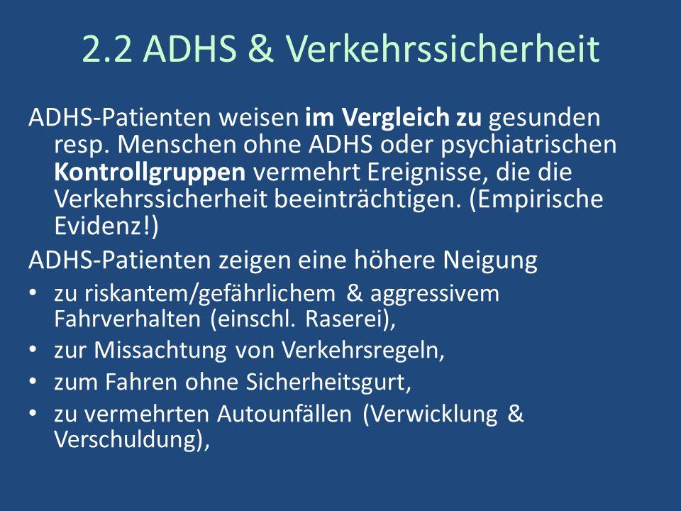 2.2 ADHS & Verkehrssicherheit ADHS-Patienten weisen im Vergleich zu gesunden resp.