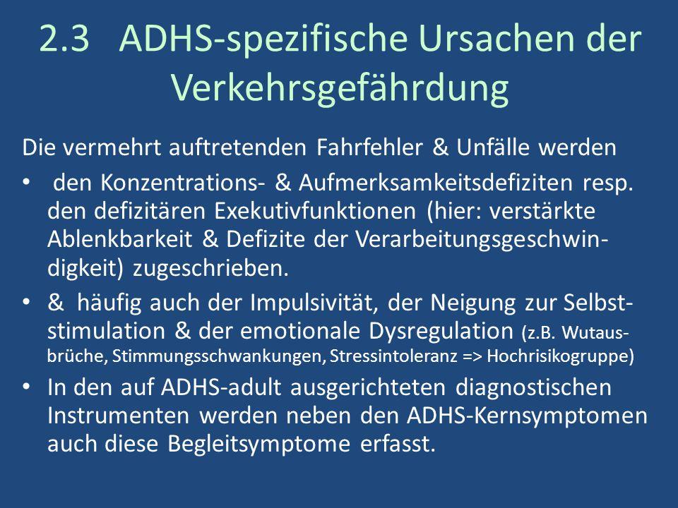 2.3 ADHS-spezifische Ursachen der Verkehrsgefährdung Die vermehrt auftretenden Fahrfehler & Unfälle werden den Konzentrations- & Aufmerksamkeitsdefiziten resp.