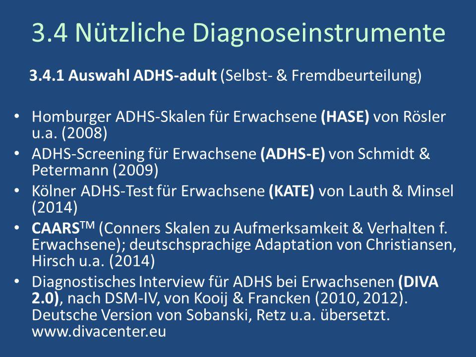 3.4 Nützliche Diagnoseinstrumente 3.4.1 Auswahl ADHS-adult (Selbst- & Fremdbeurteilung) Homburger ADHS-Skalen für Erwachsene (HASE) von Rösler u.a.