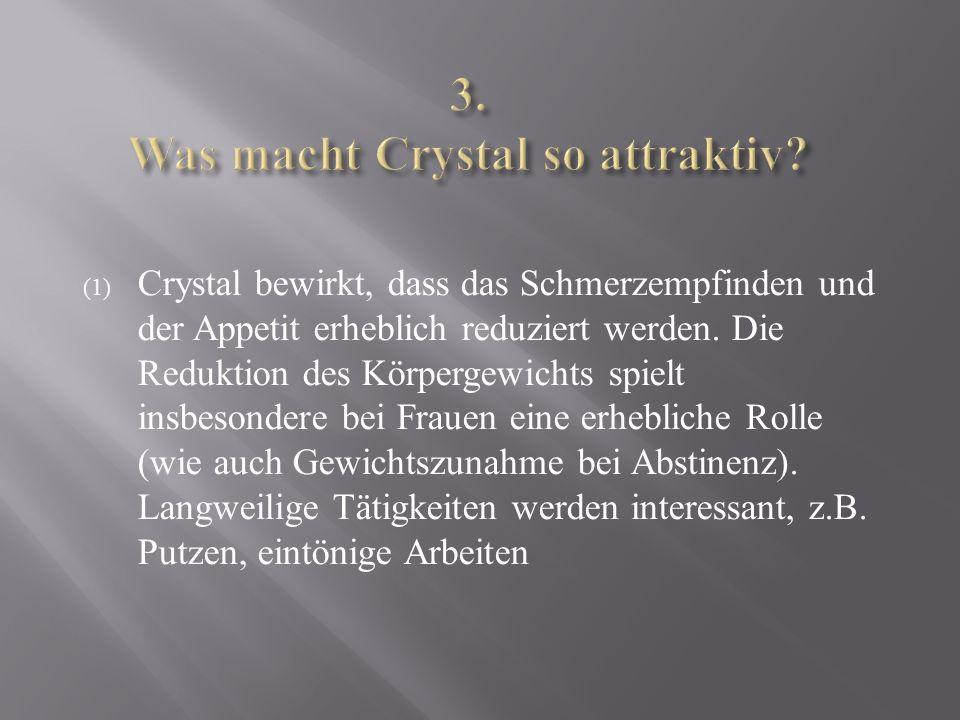 (1) Crystal bewirkt, dass das Schmerzempfinden und der Appetit erheblich reduziert werden.