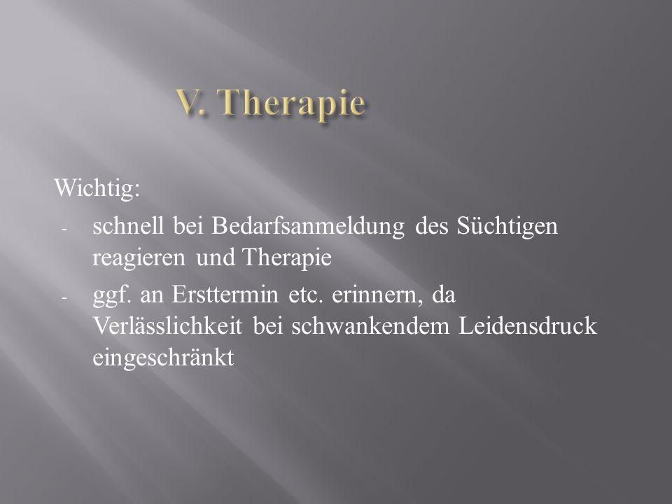 Wichtig: - schnell bei Bedarfsanmeldung des Süchtigen reagieren und Therapie - ggf.
