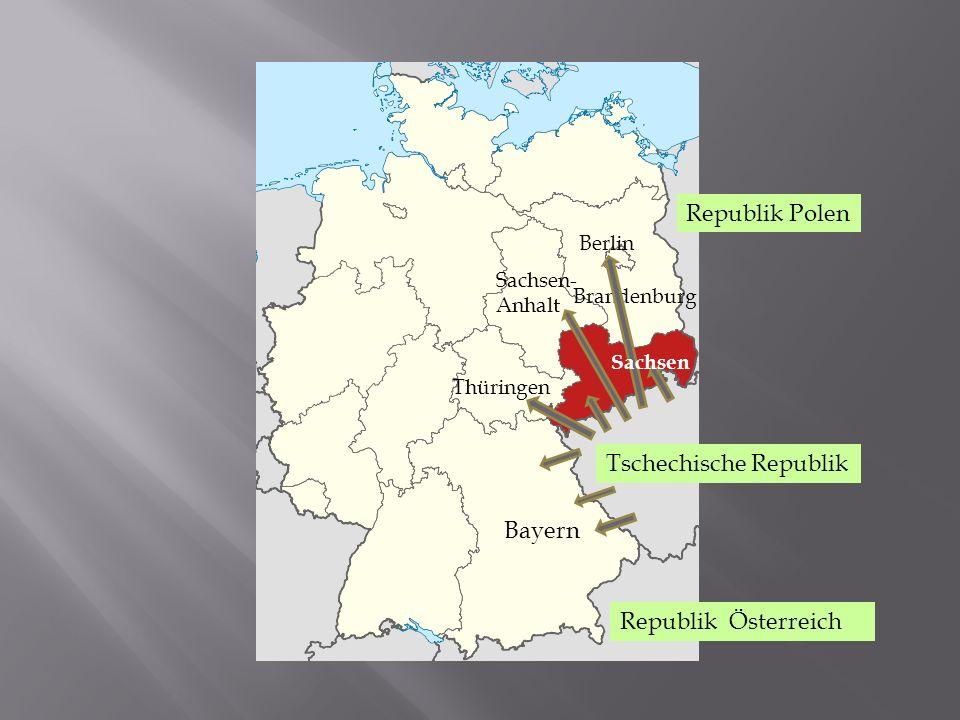 Republik Polen Tschechische Republik Bayern Thüringen Sachsen- Anhalt Brandenburg Berlin Republik Österreich Sachsen