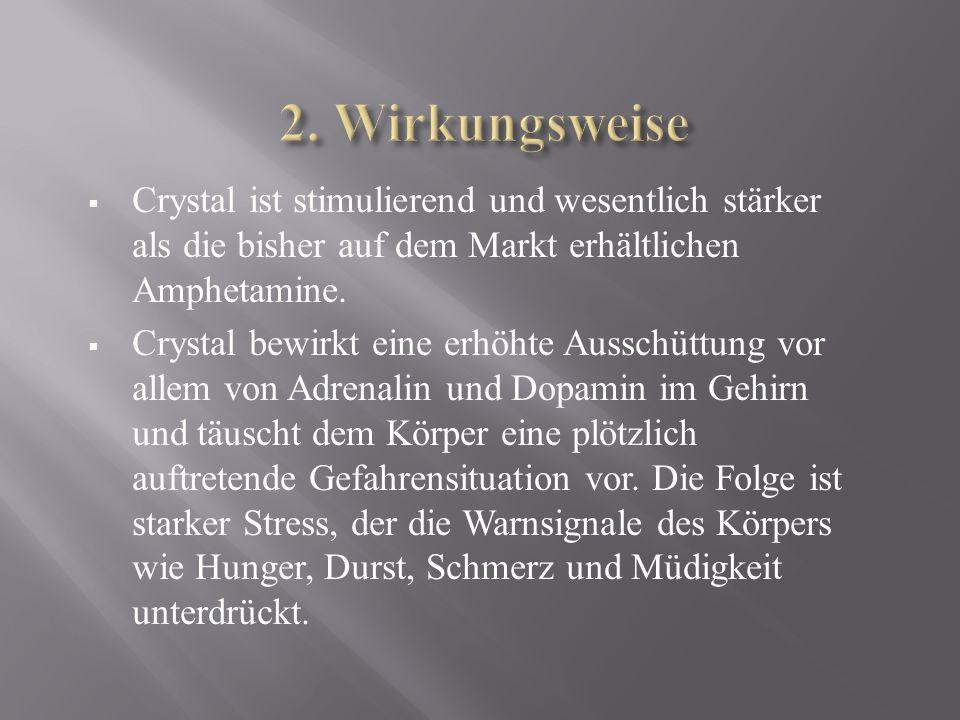  Crystal ist stimulierend und wesentlich stärker als die bisher auf dem Markt erhältlichen Amphetamine.