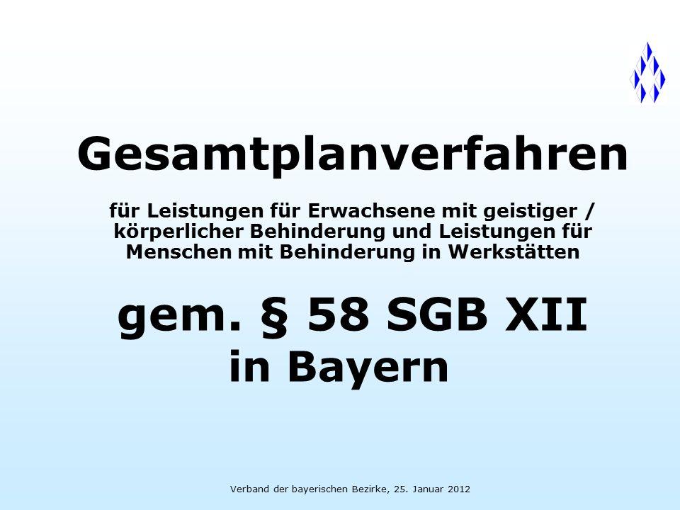 Verband der bayerischen Bezirke, 25. Januar 2012 Gesamtplanverfahren für Leistungen für Erwachsene mit geistiger / körperlicher Behinderung und Leistu