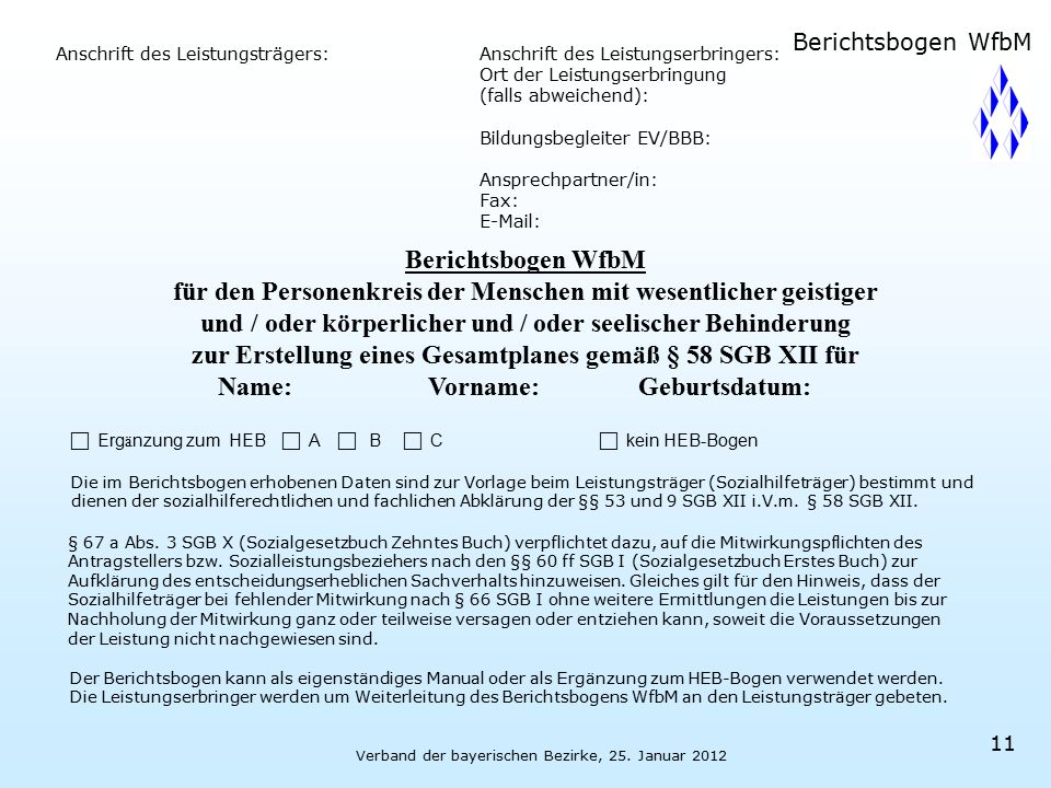 Verband der bayerischen Bezirke, 25. Januar 2012 11 Anschrift des Leistungsträgers:Anschrift des Leistungserbringers: Ort der Leistungserbringung (fal