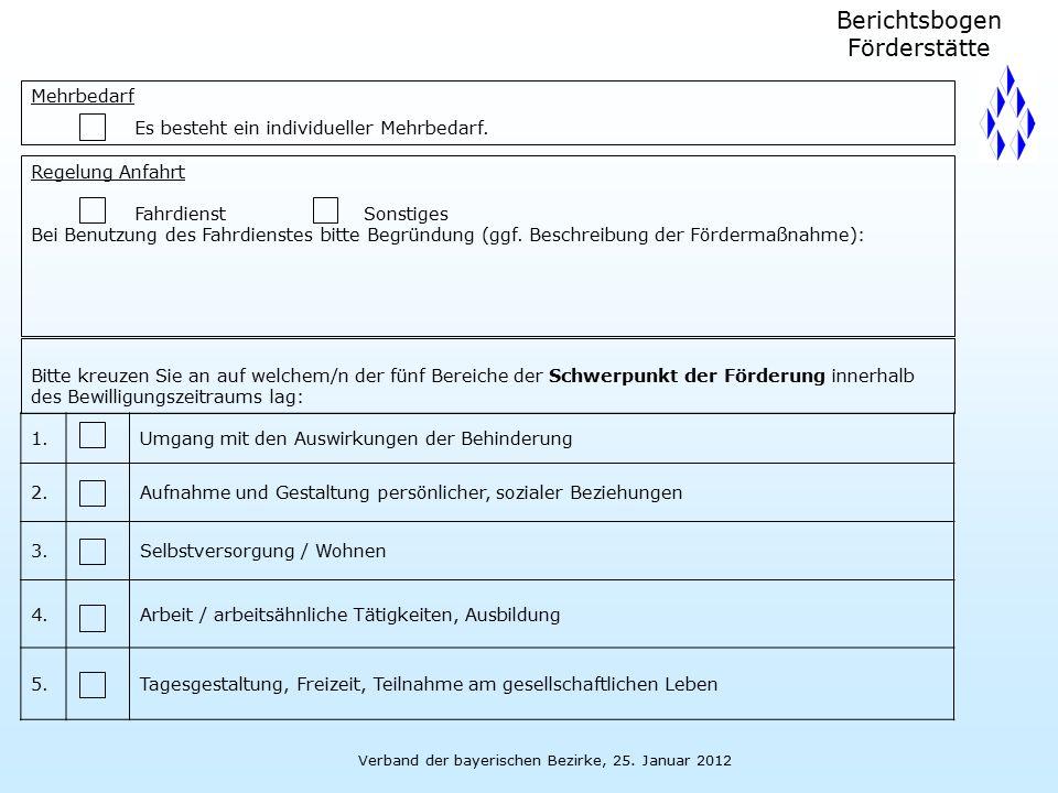 Verband der bayerischen Bezirke, 25. Januar 2012 Mehrbedarf Es besteht ein individueller Mehrbedarf. Berichtsbogen Förderstätte Regelung Anfahrt Fahrd