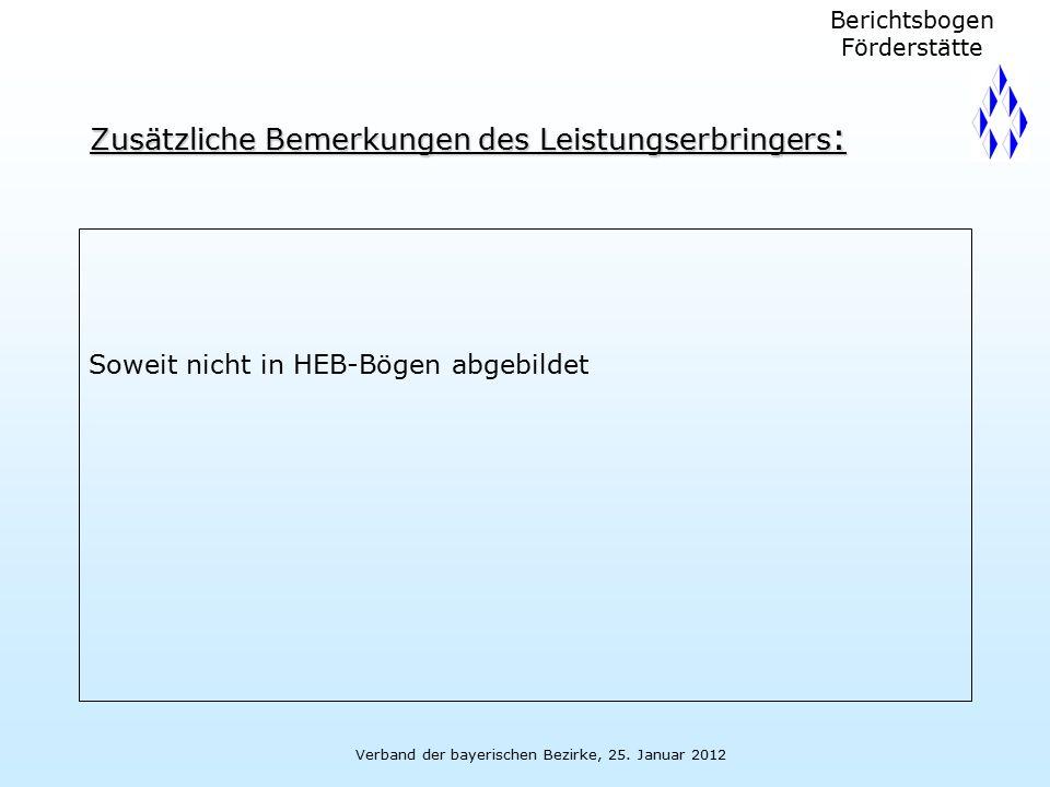 Verband der bayerischen Bezirke, 25. Januar 2012 Zusätzliche Bemerkungen des Leistungserbringers : Soweit nicht in HEB-Bögen abgebildet Berichtsbogen