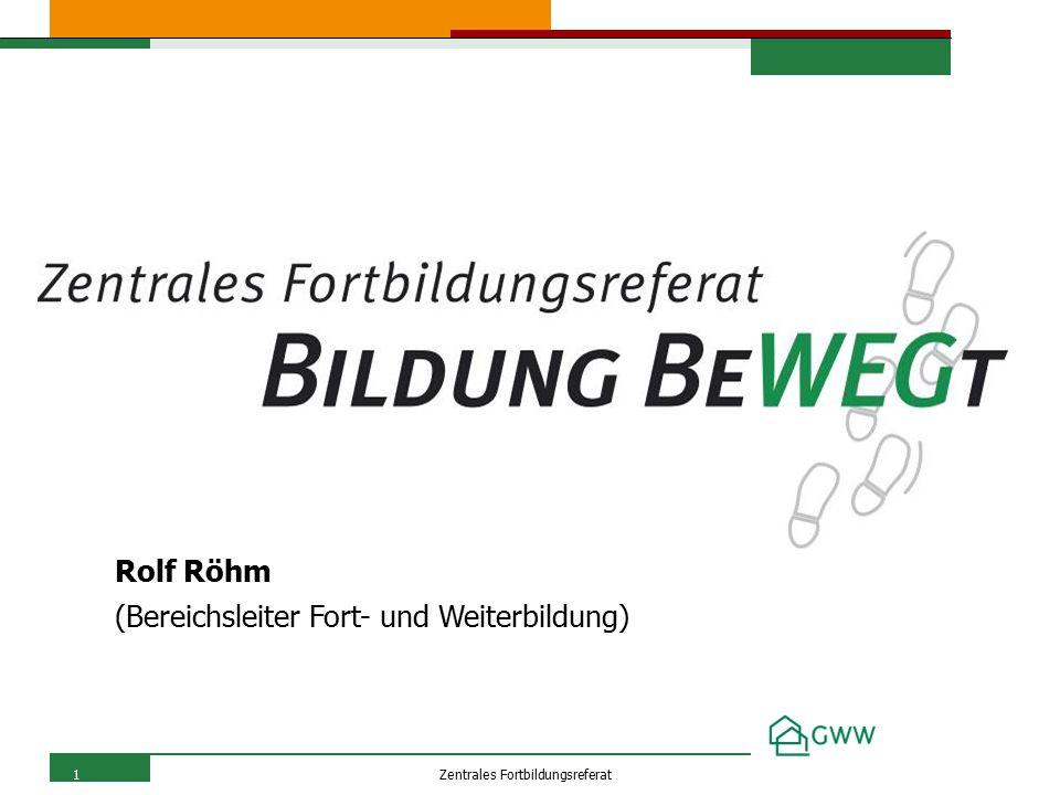 1Zentrales Fortbildungsreferat Rolf Röhm (Bereichsleiter Fort- und Weiterbildung)