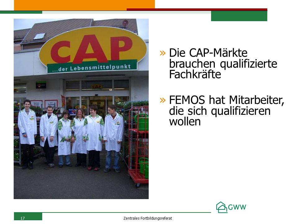 17Zentrales Fortbildungsreferat »Die CAP-Märkte brauchen qualifizierte Fachkräfte »FEMOS hat Mitarbeiter, die sich qualifizieren wollen
