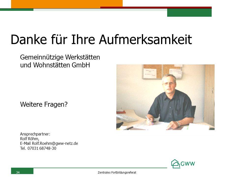 34Zentrales Fortbildungsreferat Danke für Ihre Aufmerksamkeit Gemeinnützige Werkstätten und Wohnstätten GmbH Weitere Fragen.