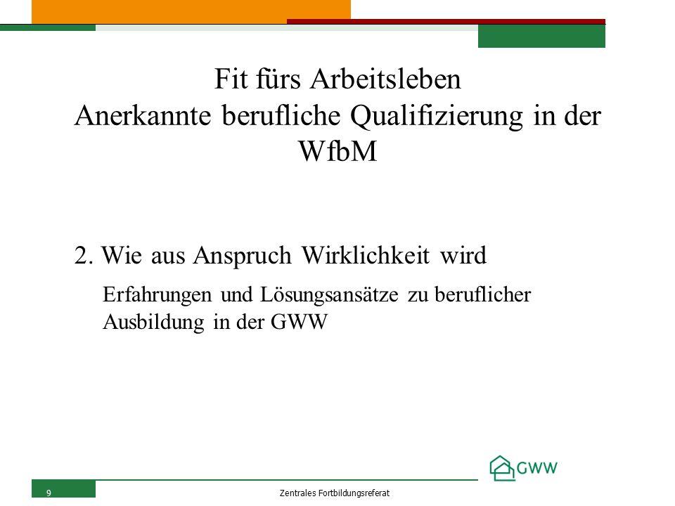 9Zentrales Fortbildungsreferat Fit fürs Arbeitsleben Anerkannte berufliche Qualifizierung in der WfbM 2.