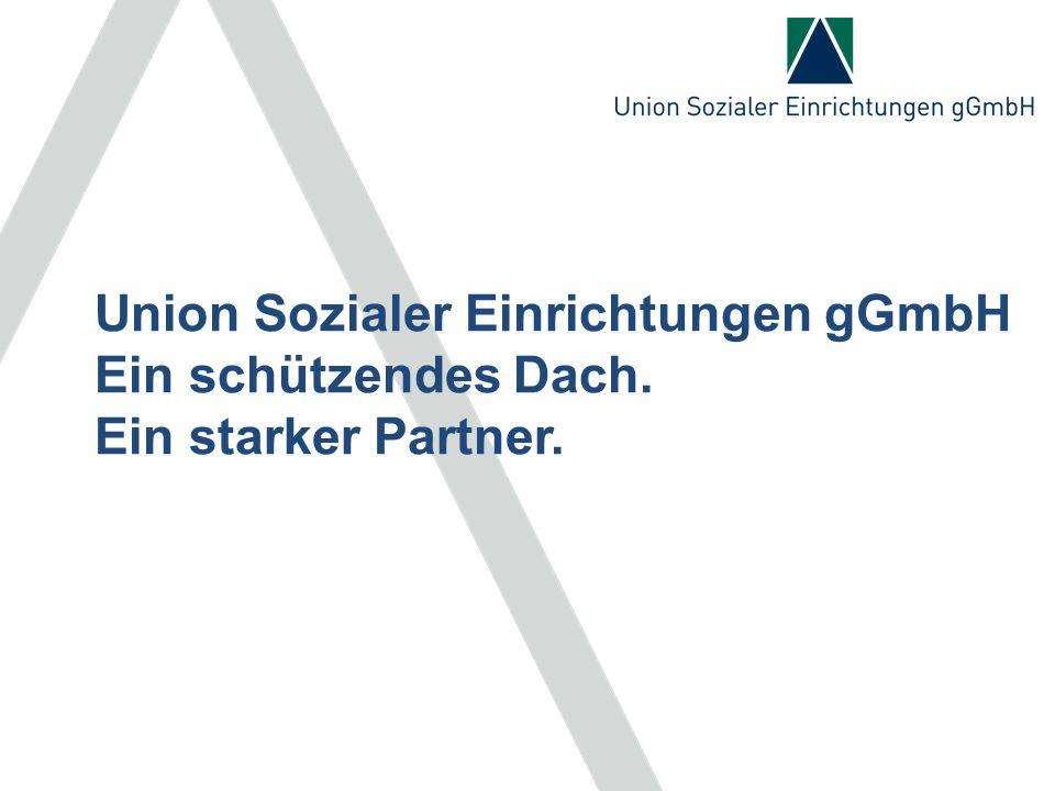 Union Sozialer Einrichtungen gGmbH Ein schützendes Dach. Ein starker Partner.