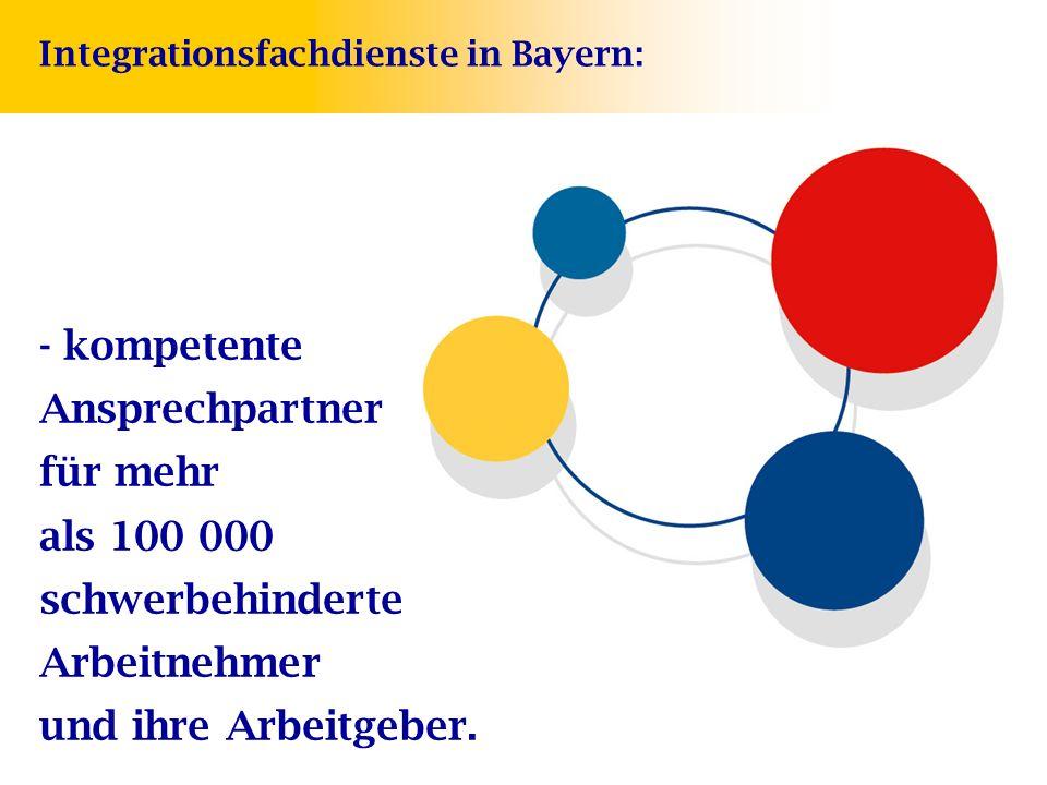 - kompetente Ansprechpartner für mehr als 100 000 schwerbehinderte Arbeitnehmer und ihre Arbeitgeber. Integrationsfachdienste in Bayern: