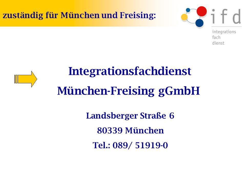 Integrationsfachdienst München-Freising gGmbH Landsberger Straße 6 80339 München Tel.: 089/ 51919-0 zuständig für München und Freising: