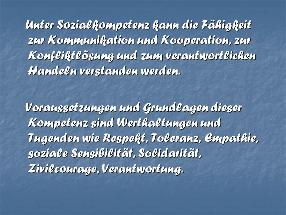 Unter Sozialkompetenz kann die Fähigkeit zur Kommunikation und Kooperation, zur Konfliktlösung und zum verantwortlichen Handeln verstanden werden. Unt