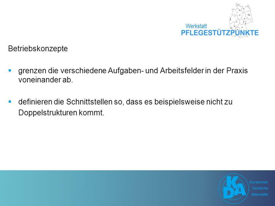 Kuratorium Deutsche Altershilfe Kuratorium Deutsche Altershilfe Betriebskonzepte  grenzen die verschiedene Aufgaben- und Arbeitsfelder in der Praxis voneinander ab.