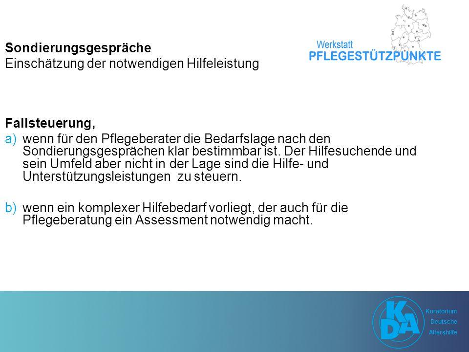 Kuratorium Deutsche Altershilfe Kuratorium Deutsche Altershilfe Fallsteuerung, a)wenn für den Pflegeberater die Bedarfslage nach den Sondierungsgesprächen klar bestimmbar ist.