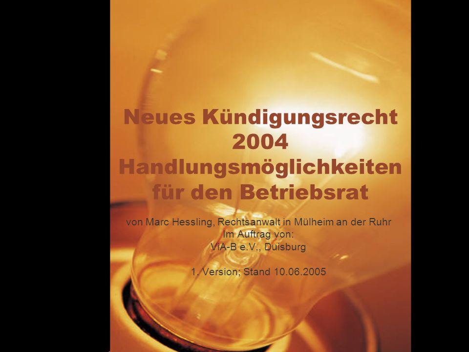 Neues Kündigungsrecht 2004 Handlungsmöglichkeiten für den Betriebsrat von Marc Hessling, Rechtsanwalt in Mülheim an der Ruhr Im Auftrag von: ViA-B e.V., Duisburg 1.