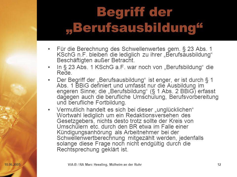 """10.06.2005ViA-B / RA Marc Hessling, Mülheim an der Ruhr12 Begriff der """"Berufsausbildung"""" Für die Berechnung des Schwellenwertes gem. § 23 Abs. 1 KSchG"""