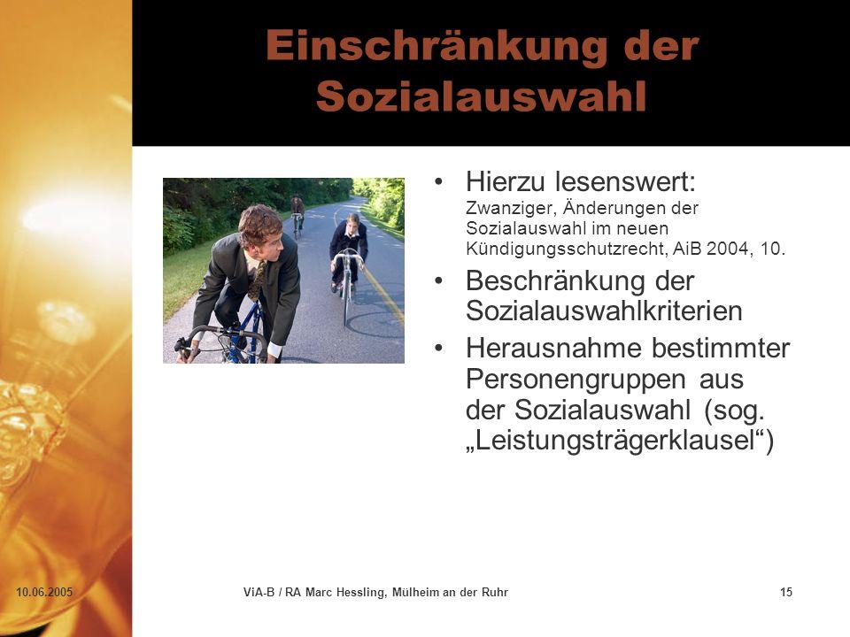 10.06.2005ViA-B / RA Marc Hessling, Mülheim an der Ruhr15 Einschränkung der Sozialauswahl Hierzu lesenswert: Zwanziger, Änderungen der Sozialauswahl im neuen Kündigungsschutzrecht, AiB 2004, 10.