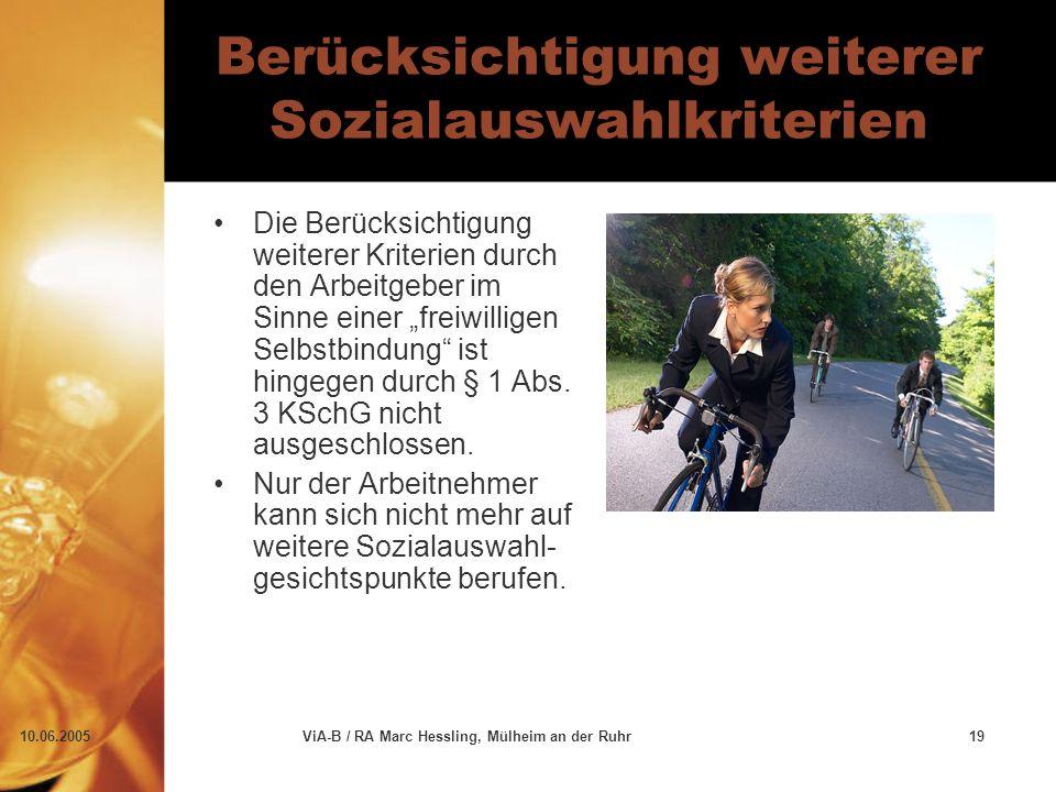 """10.06.2005ViA-B / RA Marc Hessling, Mülheim an der Ruhr19 Berücksichtigung weiterer Sozialauswahlkriterien Die Berücksichtigung weiterer Kriterien durch den Arbeitgeber im Sinne einer """"freiwilligen Selbstbindung ist hingegen durch § 1 Abs."""