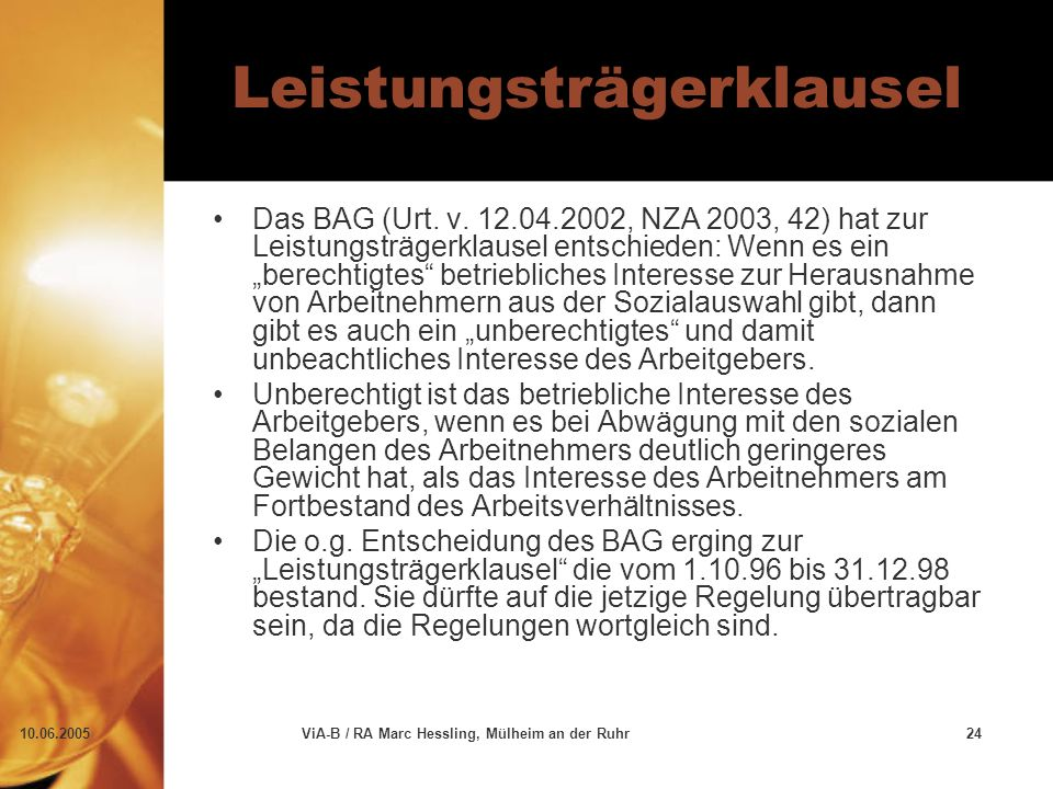 10.06.2005ViA-B / RA Marc Hessling, Mülheim an der Ruhr24 Leistungsträgerklausel Das BAG (Urt. v. 12.04.2002, NZA 2003, 42) hat zur Leistungsträgerkla