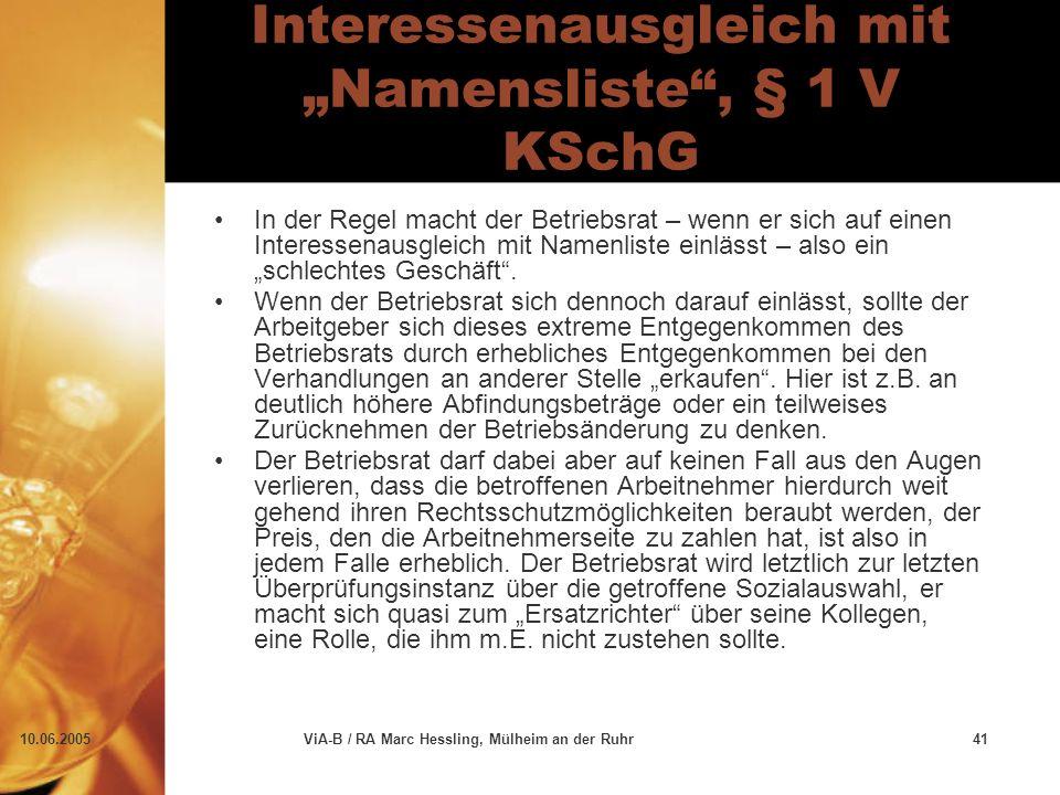 """10.06.2005ViA-B / RA Marc Hessling, Mülheim an der Ruhr41 Interessenausgleich mit """"Namensliste , § 1 V KSchG In der Regel macht der Betriebsrat – wenn er sich auf einen Interessenausgleich mit Namenliste einlässt – also ein """"schlechtes Geschäft ."""
