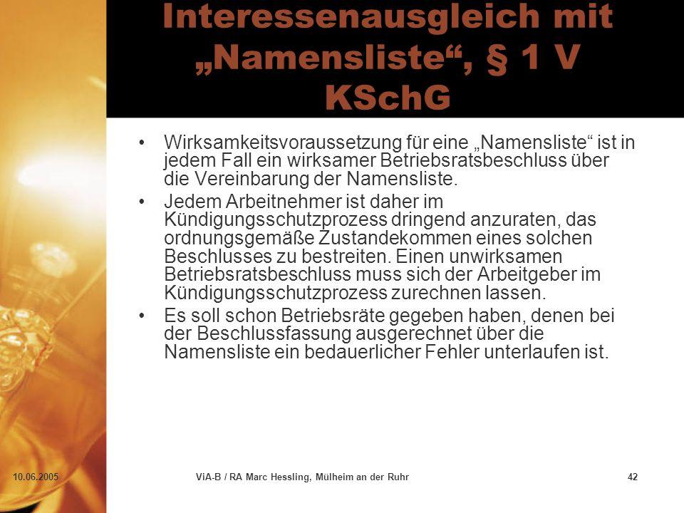 """10.06.2005ViA-B / RA Marc Hessling, Mülheim an der Ruhr42 Interessenausgleich mit """"Namensliste , § 1 V KSchG Wirksamkeitsvoraussetzung für eine """"Namensliste ist in jedem Fall ein wirksamer Betriebsratsbeschluss über die Vereinbarung der Namensliste."""