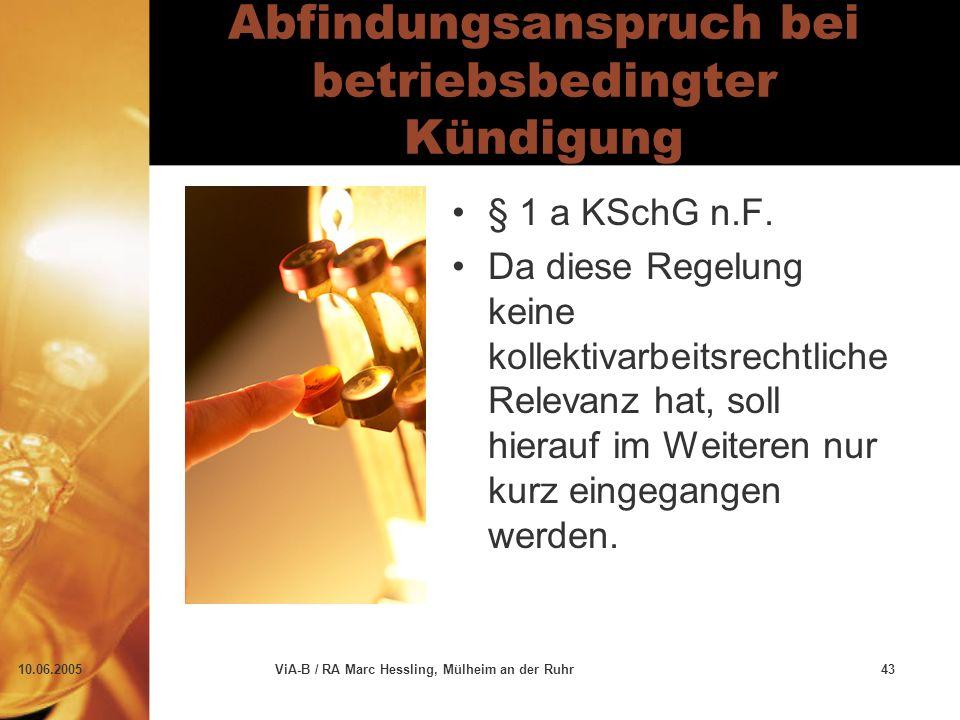 10.06.2005ViA-B / RA Marc Hessling, Mülheim an der Ruhr43 Abfindungsanspruch bei betriebsbedingter Kündigung § 1 a KSchG n.F. Da diese Regelung keine