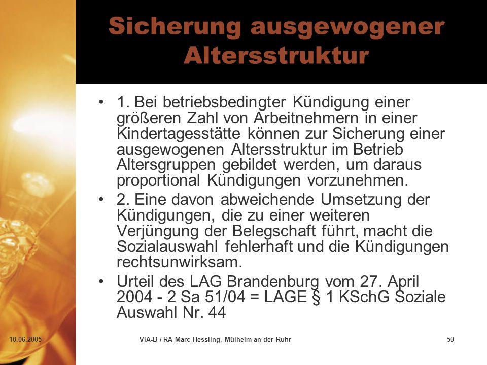 10.06.2005ViA-B / RA Marc Hessling, Mülheim an der Ruhr50 Sicherung ausgewogener Altersstruktur 1. Bei betriebsbedingter Kündigung einer größeren Zahl