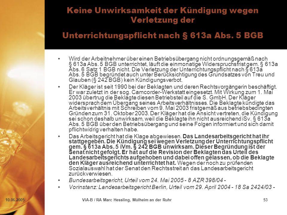 10.06.2005ViA-B / RA Marc Hessling, Mülheim an der Ruhr53 Keine Unwirksamkeit der Kündigung wegen Verletzung der Unterrichtungspflicht nach § 613a Abs.