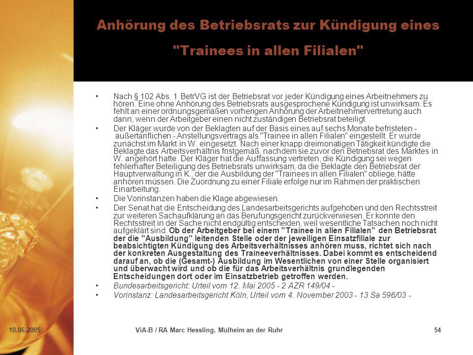 10.06.2005ViA-B / RA Marc Hessling, Mülheim an der Ruhr54 Anhörung des Betriebsrats zur Kündigung eines Trainees in allen Filialen Nach § 102 Abs.