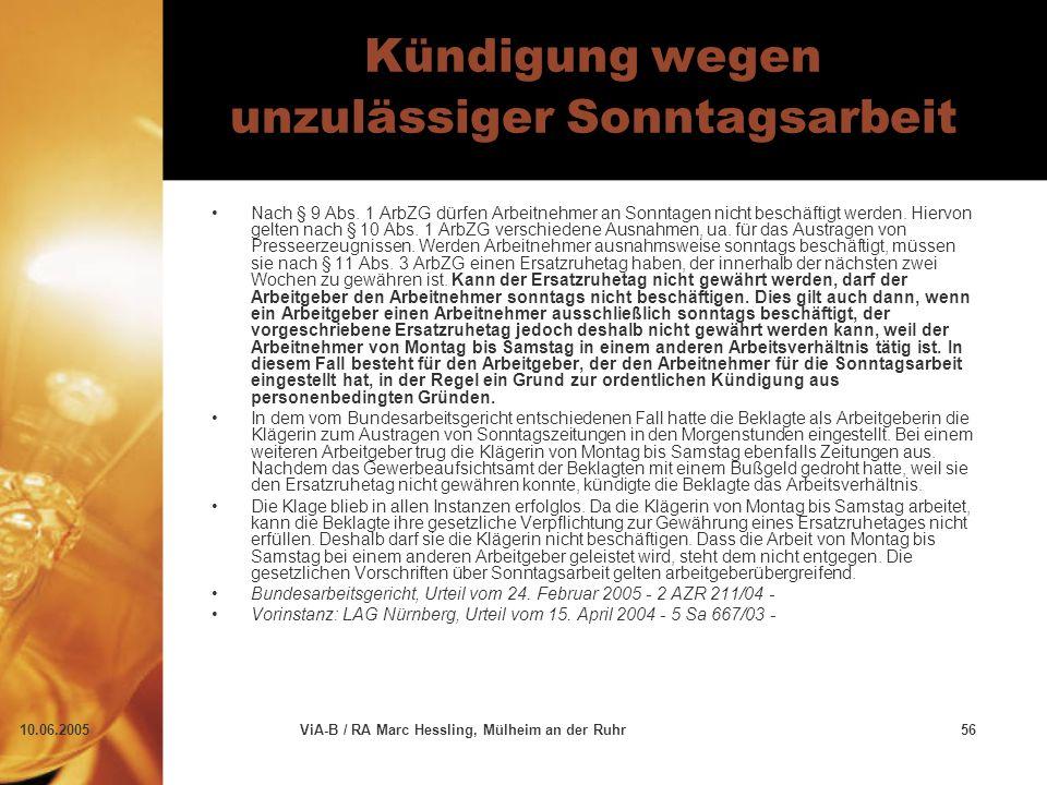 10.06.2005ViA-B / RA Marc Hessling, Mülheim an der Ruhr56 Kündigung wegen unzulässiger Sonntagsarbeit Nach § 9 Abs. 1 ArbZG dürfen Arbeitnehmer an Son