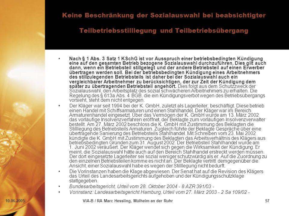 10.06.2005ViA-B / RA Marc Hessling, Mülheim an der Ruhr57 Keine Beschränkung der Sozialauswahl bei beabsichtigter Teilbetriebsstilllegung und Teilbetriebsübergang Nach § 1 Abs.
