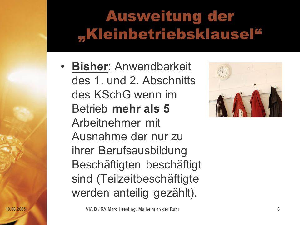 """10.06.2005ViA-B / RA Marc Hessling, Mülheim an der Ruhr6 Ausweitung der """"Kleinbetriebsklausel"""" Bisher: Anwendbarkeit des 1. und 2. Abschnitts des KSch"""