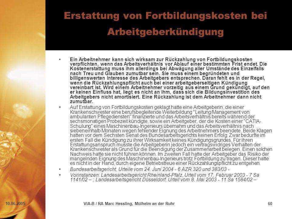 10.06.2005ViA-B / RA Marc Hessling, Mülheim an der Ruhr60 Erstattung von Fortbildungskosten bei Arbeitgeberkündigung Ein Arbeitnehmer kann sich wirksam zur Rückzahlung von Fortbildungskosten verpflichten, wenn das Arbeitsverhältnis vor Ablauf einer bestimmten Frist endet.