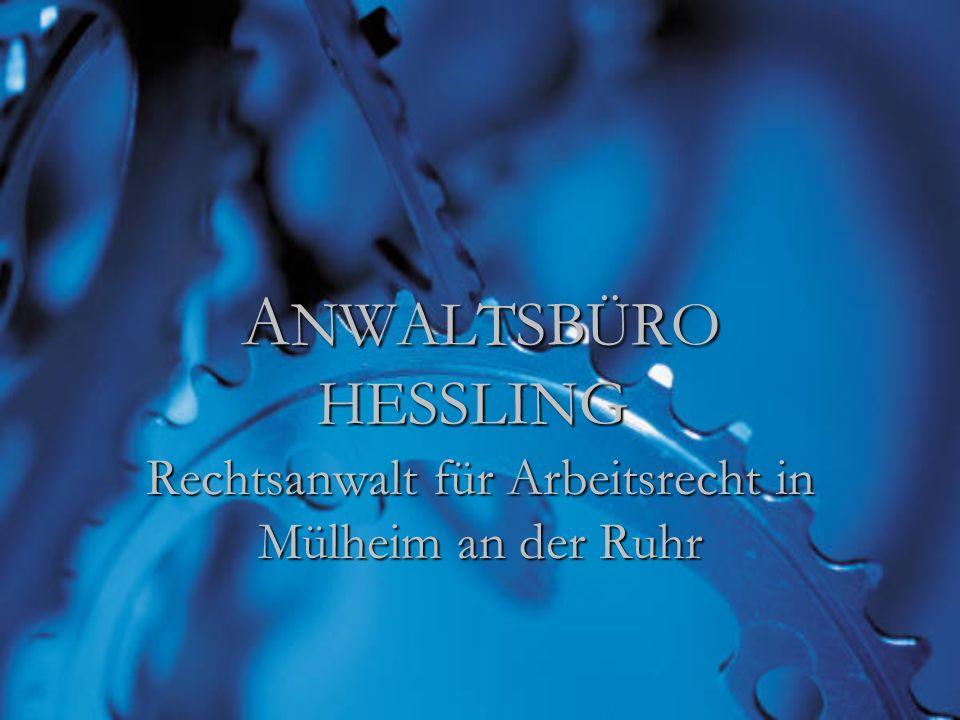 A NWALTSBÜRO HESSLING A NWALTSBÜRO HESSLING Rechtsanwalt für Arbeitsrecht in Mülheim an der Ruhr