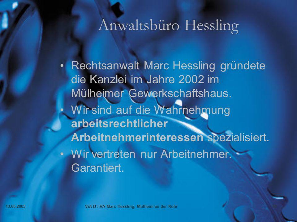 10.06.2005ViA-B / RA Marc Hessling, Mülheim an der Ruhr65 Anwaltsbüro Hessling Rechtsanwalt Marc Hessling gründete die Kanzlei im Jahre 2002 im Mülheimer Gewerkschaftshaus.