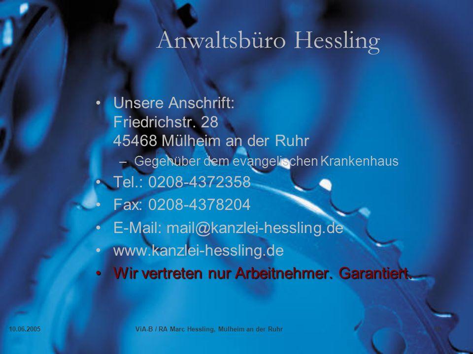 10.06.2005ViA-B / RA Marc Hessling, Mülheim an der Ruhr68 Anwaltsbüro Hessling Unsere Anschrift: Friedrichstr. 28 45468 Mülheim an der Ruhr –Gegenüber