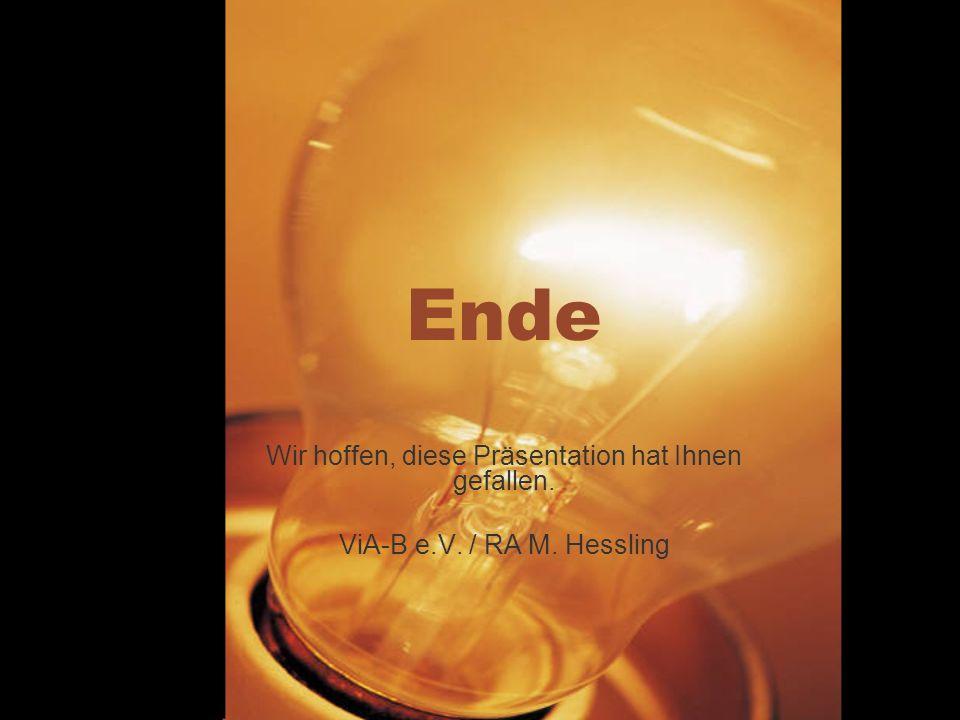 Ende Wir hoffen, diese Präsentation hat Ihnen gefallen. ViA-B e.V. / RA M. Hessling