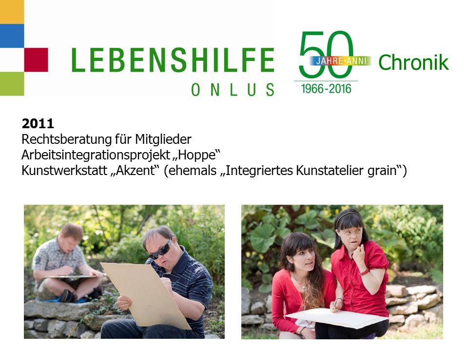 """Chronik 2011 Rechtsberatung für Mitglieder Arbeitsintegrationsprojekt """"Hoppe Kunstwerkstatt """"Akzent (ehemals """"Integriertes Kunstatelier grain )"""