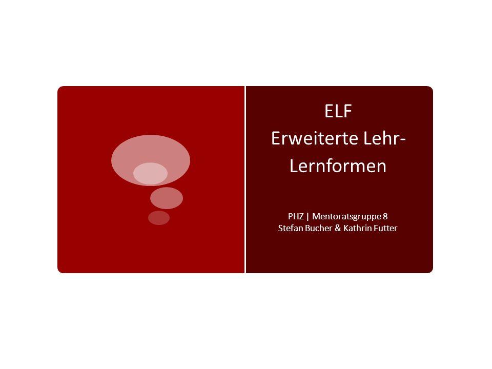 ELF Erweiterte Lehr- Lernformen PHZ | Mentoratsgruppe 8 Stefan Bucher & Kathrin Futter