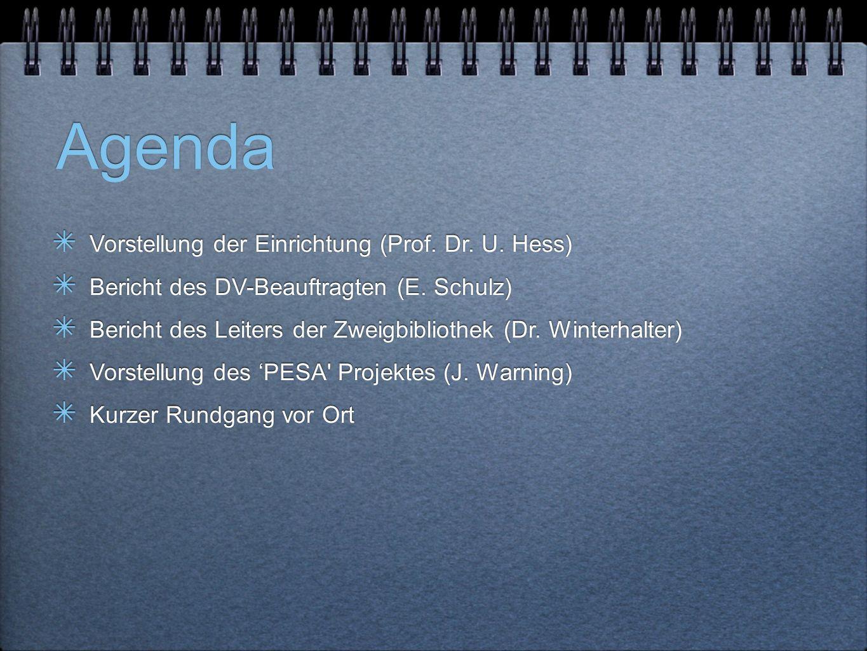 Agenda ✴ Vorstellung der Einrichtung (Prof. Dr. U. Hess) ✴ Bericht des DV-Beauftragten (E. Schulz) ✴ Bericht des Leiters der Zweigbibliothek (Dr. Wint